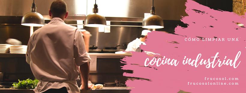 Cómo limpiar una cocina industrial? - Frucosol