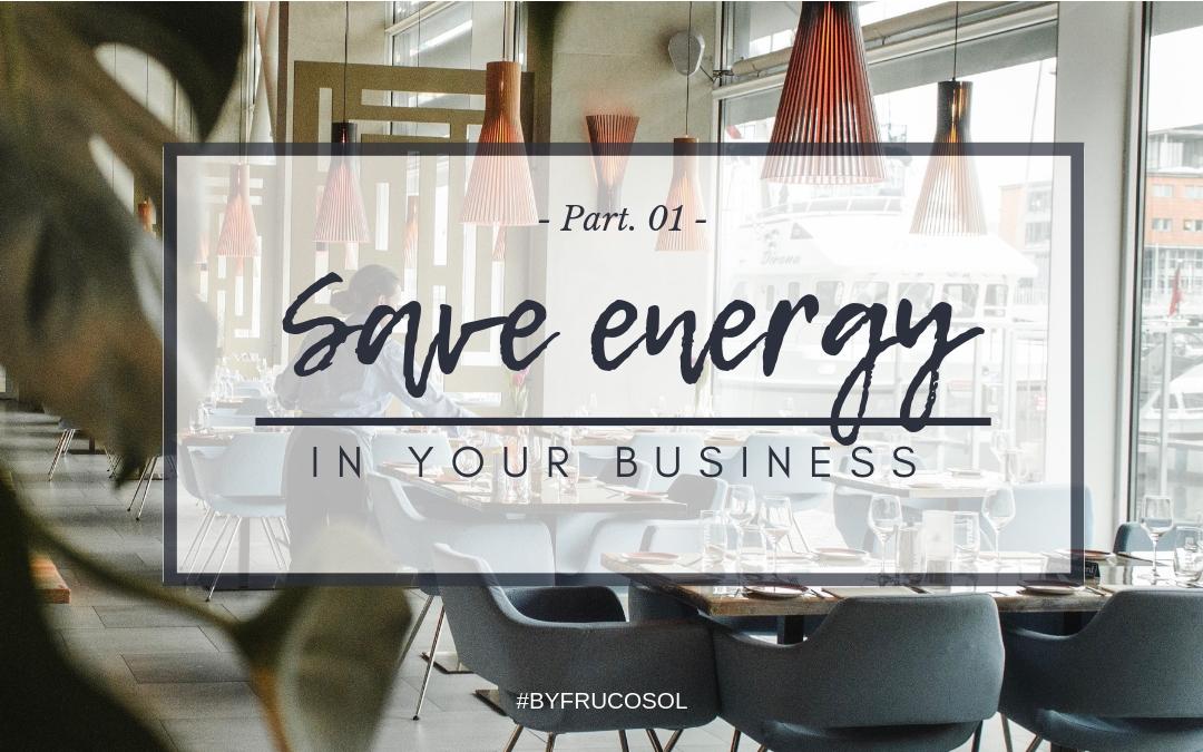 Ahorra energía en tu establecimiento – Parte 1-