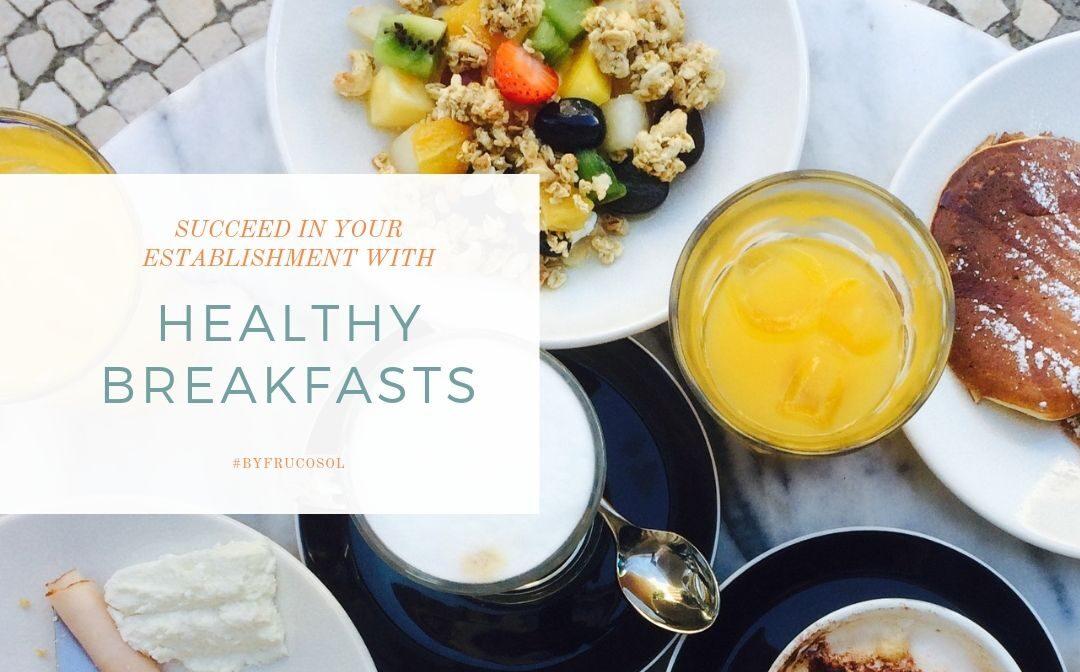Triunfa con los desayunos saludable en tu establecimiento