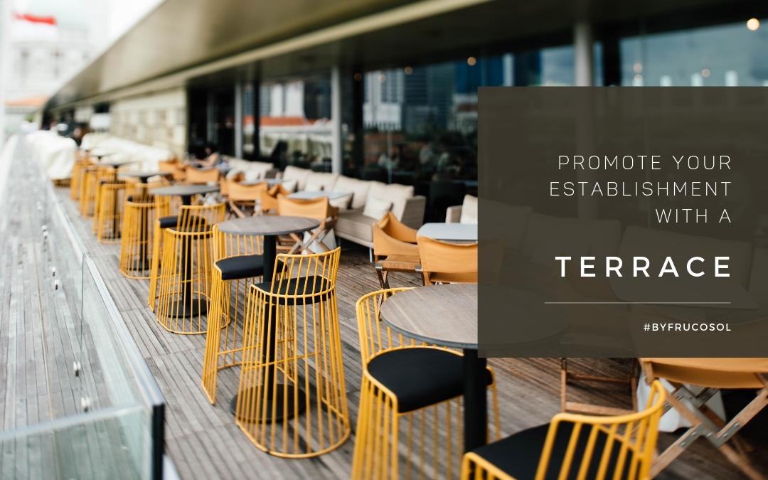 Promote your establishment with a terrace.
