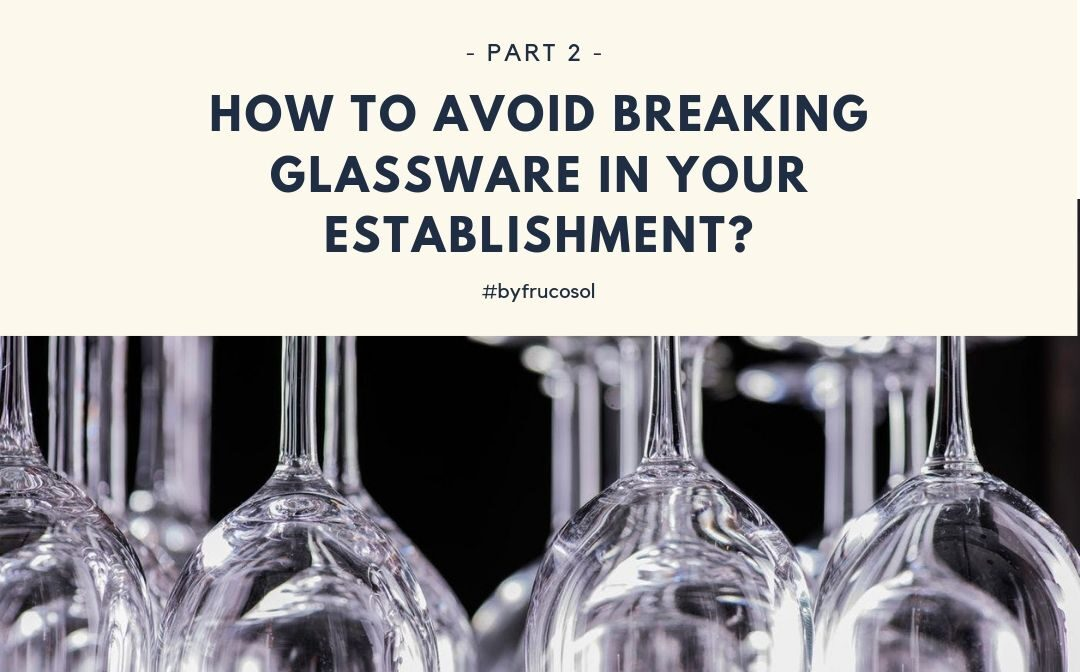How to avoid breaking glassware in your establishment? – Part 2