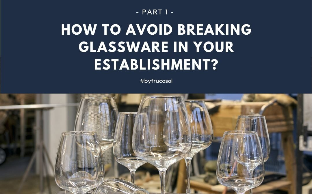 How to avoid breaking glassware in your establishment? – Part 1