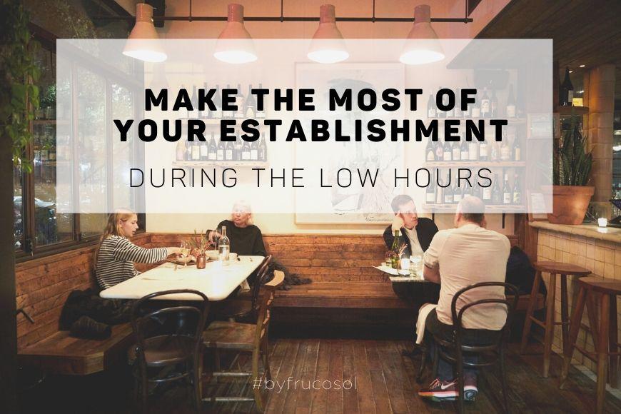 Saca partido a tu establecimiento durante las hora más bajas.