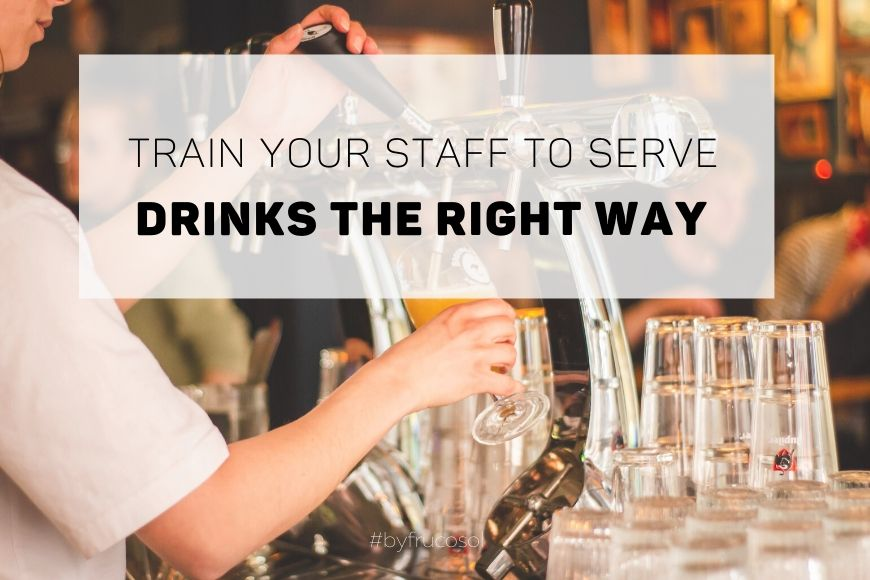 Train your staff to serve drinks the right way.