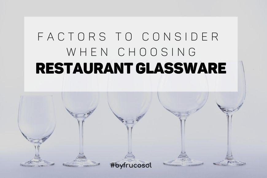 Factors to consider when choosing restaurant glassware.